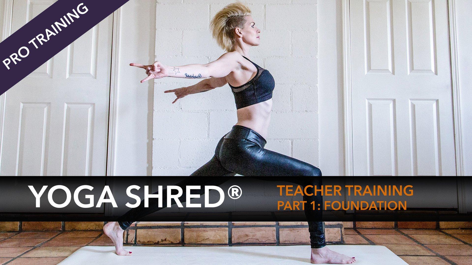 Yoga Shred Teacher Training Part 1 Foundation